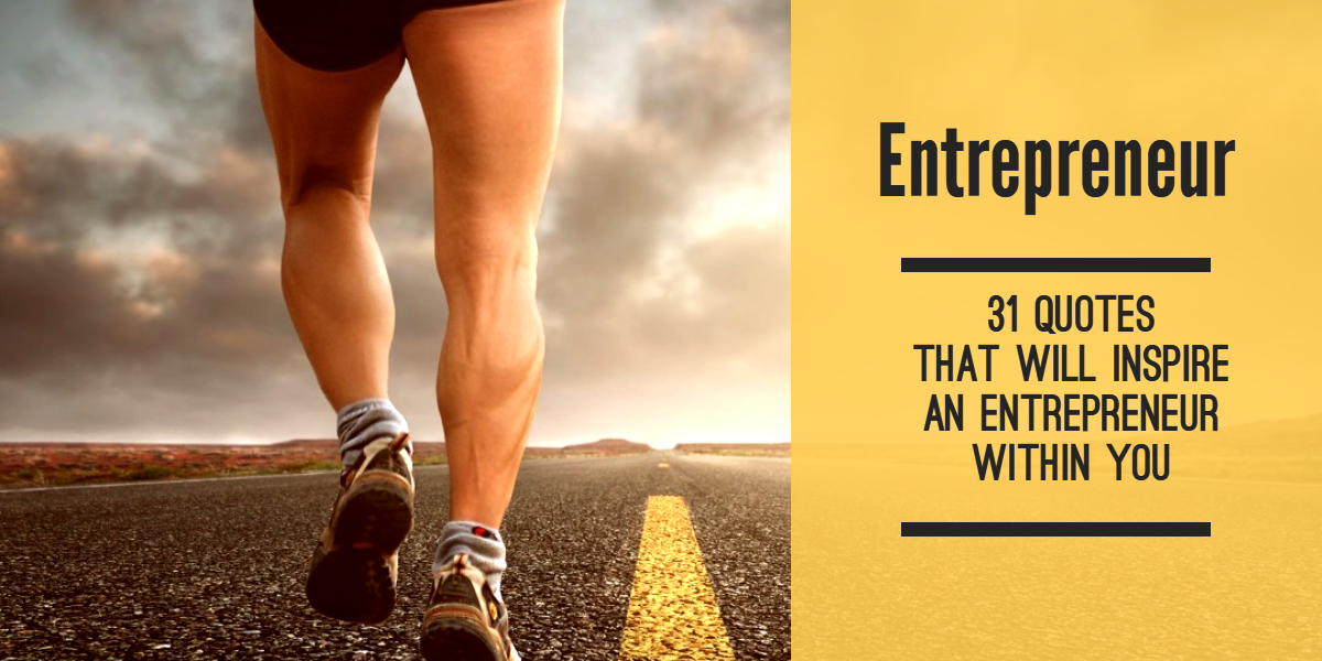 31 Quotes that will inspire an entrepreneur within you