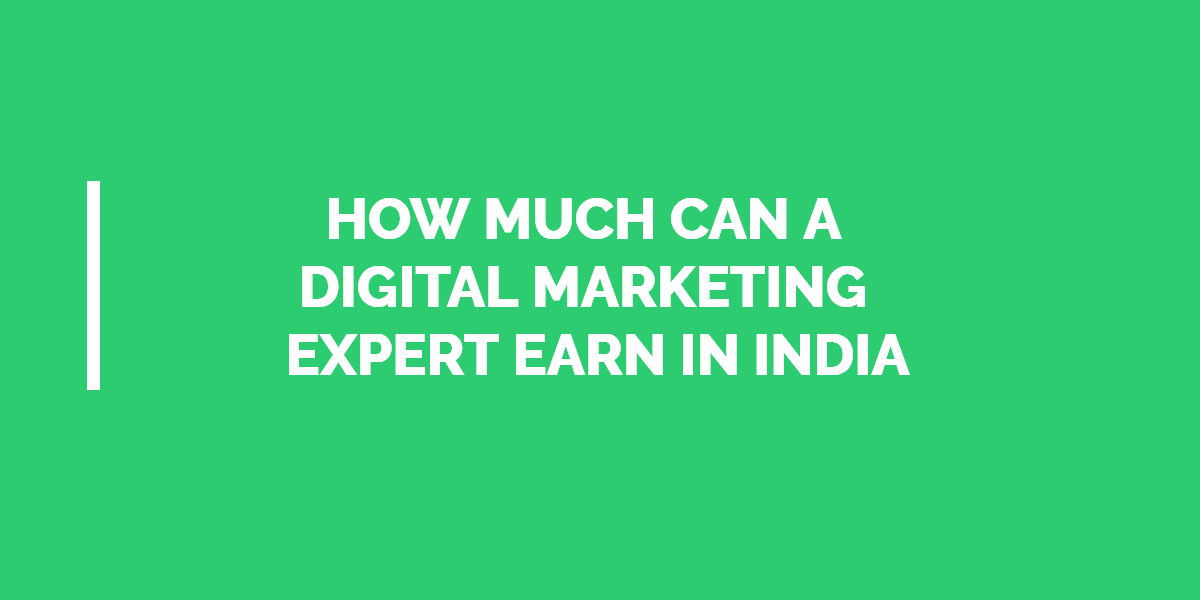How Much Can A Digital Marketing Expert Earn In India